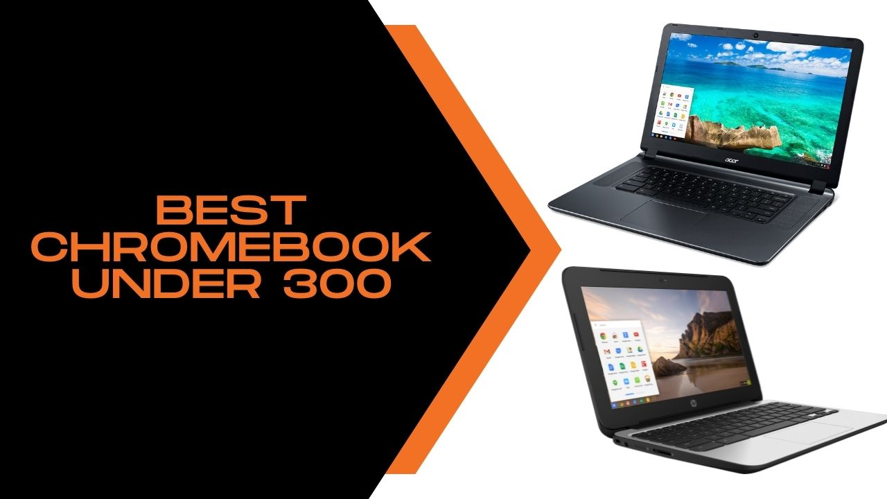 Best Chromebook under 300