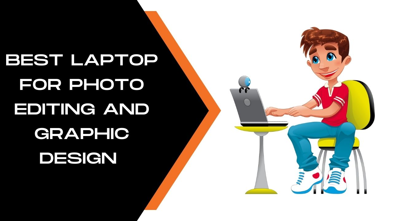 Best Laptop for Photo Editing and Graphic Design