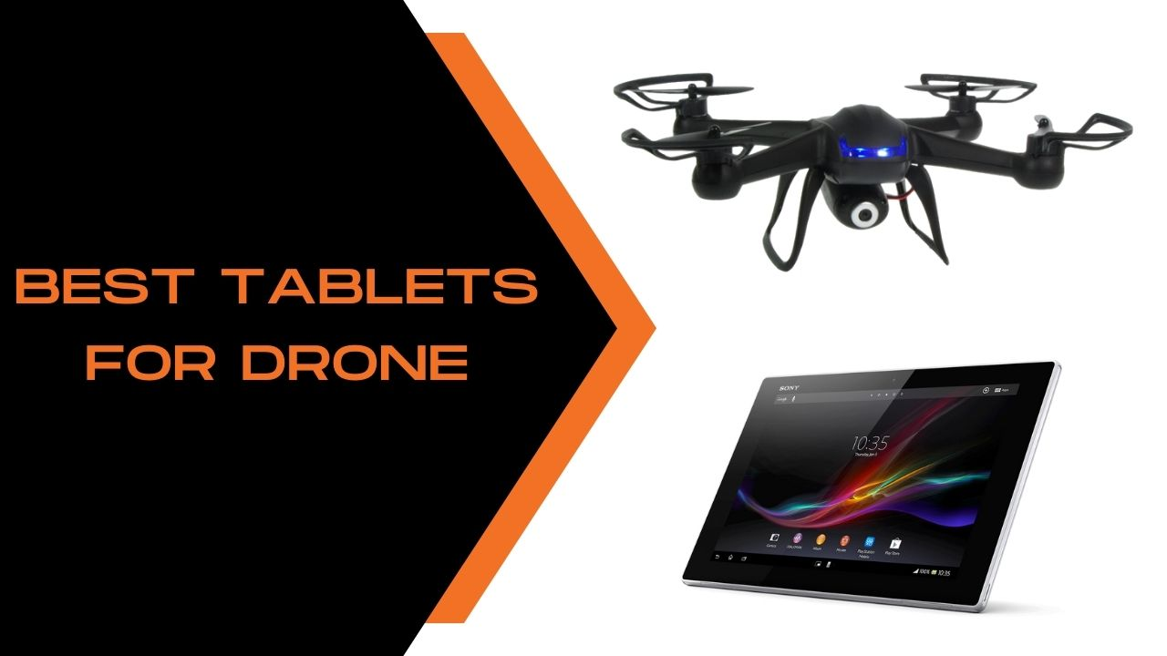 Best Tablets for Drone