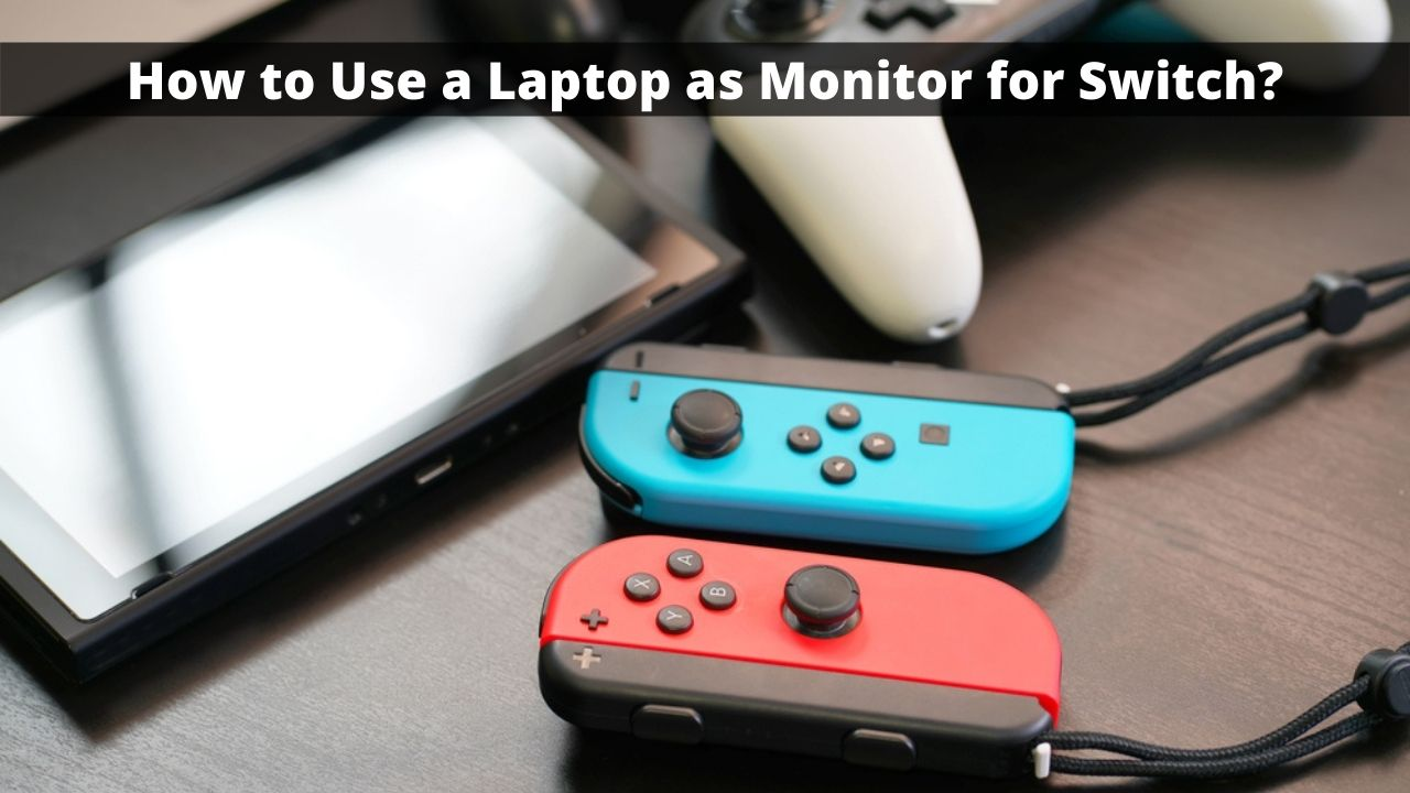How to Use a Laptop as Monitor for Switch