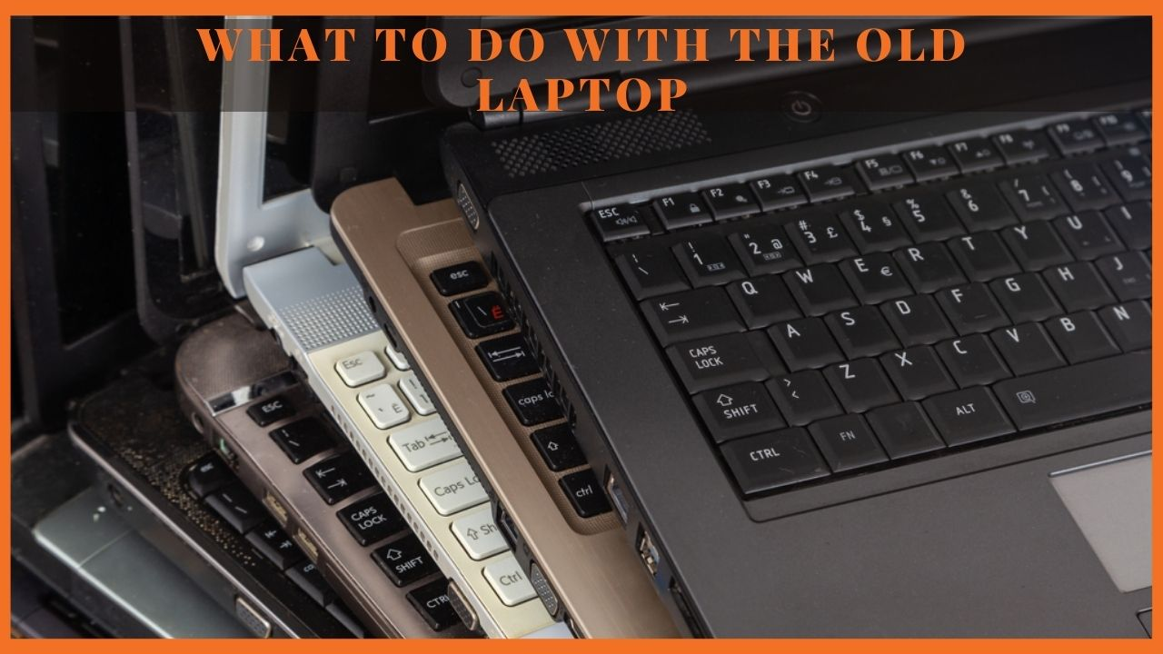 What to do with the old laptop